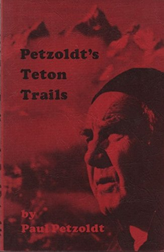 PETZOLDT'S TETON TRAILS : A Hiking Guide to the Teton Range with Stories, History, and ...