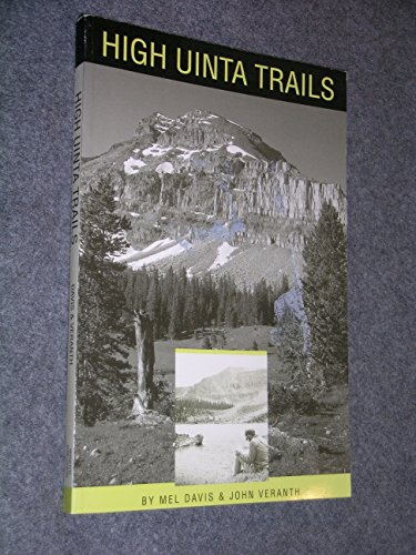 High Uinta trails: A hiking and backpacking guide to the High Uintas Wilderness and surrounding ...