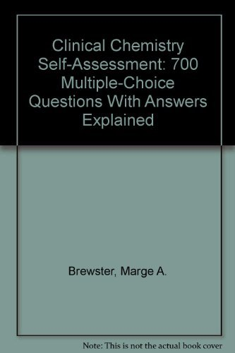 Clinical Chemistry Self-Assessment: 700 Multiple-Choice Questions With: Marge A. Brewster;