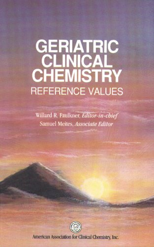 Geriatric Clinical Chemistry: Reference Values: Willard R. Faulkner;