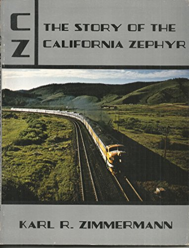 CZ: The Story of the California Zephyr: Zimmerman, Karl R.
