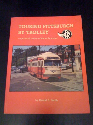 Touring Pittsburgh by Trolley A Pictorial Review of the Early Sixties