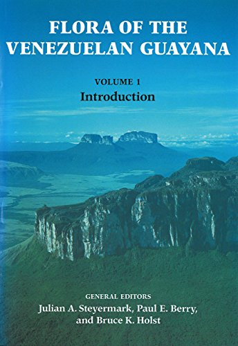 Flora of the Venezuelan Guayana, Volume 1 Introduction: Flora Of The Venezuelan Guayana editorial ...