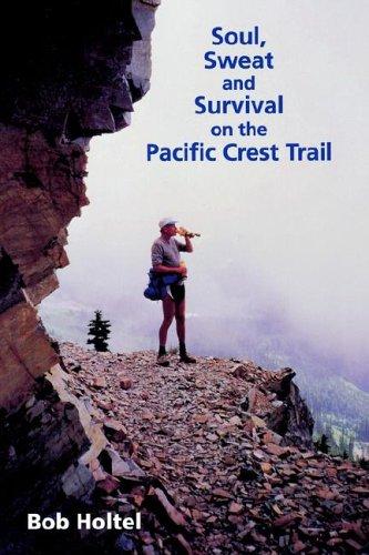 Soul, Sweat & Survival on the Pacific Crest Trail: Bob Holtel
