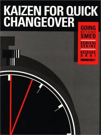 Kaizen for Quick Changeover: Going Beyond SMED: Arai, Keisuke, Sekine,