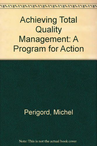 Achieving Total Quality Management: A Program for Action: Perigord, Michel