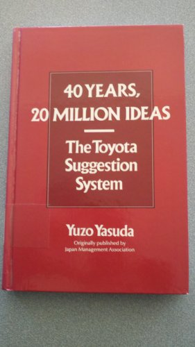 9780915299744: 40 Years, 20 Million Ideas: The Toyota Suggestion System