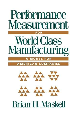 Performance Measurement for World Class Manufacturing: A Model for American Companies (Corporate ...