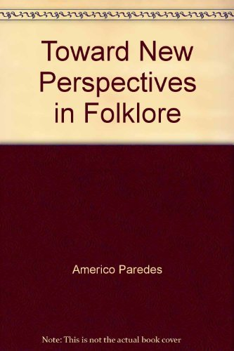 Toward New Perspectives in Folklore: Paredes, Americo; Bauman, Richard