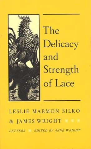 The Delicacy and Strength of Lace : Letters Between Leslie Marmon Silko and James A. Wright
