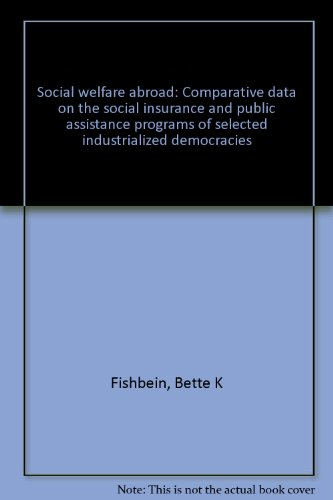 Social welfare abroad: Comparative data on the social insurance and public assistance programs of ...