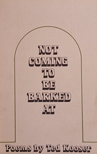 Not Coming To Be Barked At: Poems by Ted Kooser: Kooser, Ted