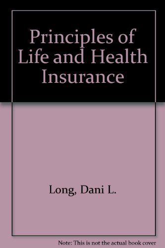 Principles of Life and Health Insurance: Dani L. Long;