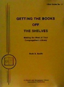 9780915324224: Getting the books off the shelves: Making the most of your congregation's library (CSLA guide)