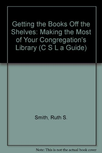 9780915324316: Getting the Books Off the Shelves: Making the Most of Your Congregation's Library (C S L A GUIDE)