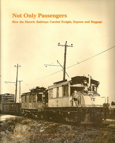 9780915348299: Not Only Passengers: How the Electric Railways Carried Freight, Express, and Baggage (CERA Bulletin 129)