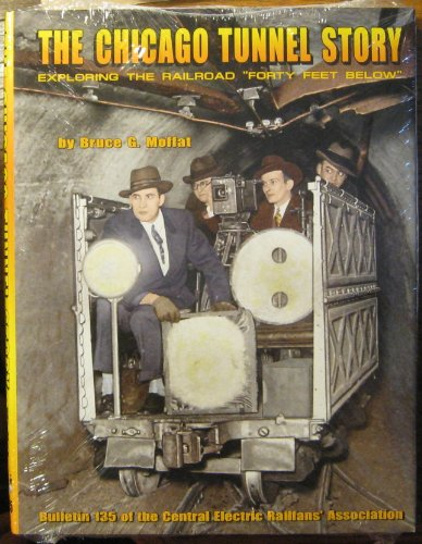 "The Chicago tunnel story: Exploring the railroad ""forty feet below"" (Bulletin 135 of the ..."