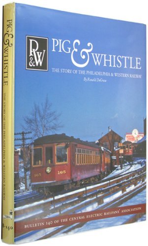 9780915348404: Pig & Whistle: The Story of the Philadelphia & Western Railway