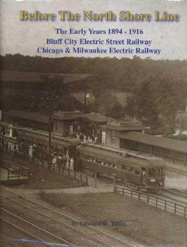 9780915348411: Before the North Shore Line: The Early Years 1894-1916 Bluff City Electric Street Railway Chicago & Milwaukee Electric Railway
