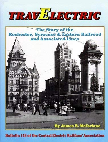 9780915348435: Travelectric: The Story of the Rochester, Syracuse and Eastern Railroad and Associated Lines [Bulletin 143 of the Central Electric Railfans' Association]