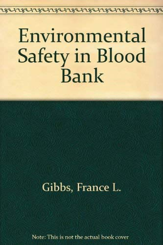 Environmental Safety in Blood Bank: Gibbs, France L.