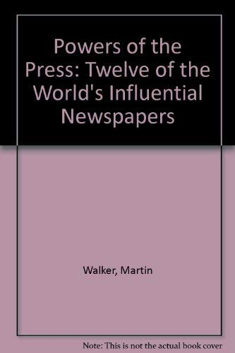 Powers of the Press: Twelve of the World's Influential Newspapers: Walker, Martin