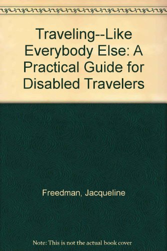 Traveling. Like Everybody Else; a Practical Guide for Disabled Travelers