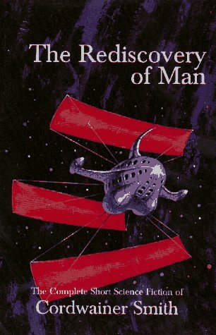 9780915368563: The Rediscovery of Man: The Complete Short Science Fiction of Cordwainer Smith