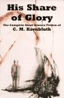His Share of Glory: The Complete Short Science Fiction of C. M. Kornbluth: Kornbluth, C. M.