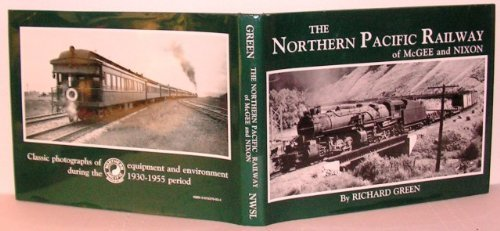 9780915370030: The Northern Pacific Railway of McGee and Nixon: Classic Photographs of Equipment and Environment During the 1930-1955 Period