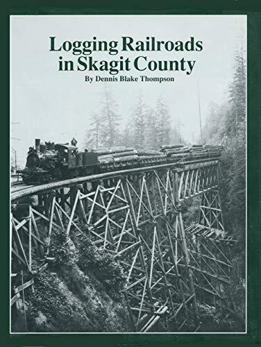 Logging Railroads in Skagit County: Dennis Blake Thompson