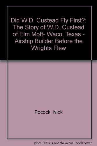 9780915376001: Did W.D. Custead Fly First?: The Story of W.D. Custead of Elm Mott- Waco, Texas - Airship Builder Before the Wrights Flew