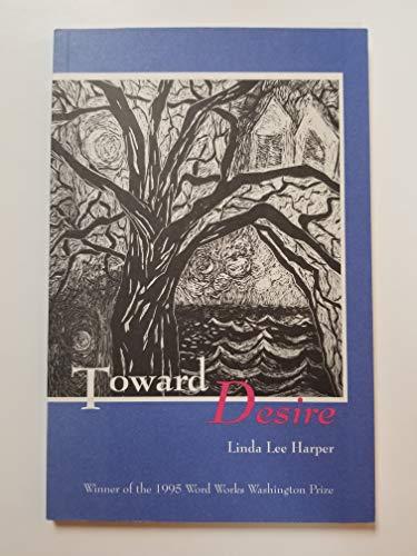 Toward Desire: Harper, Linda Lee