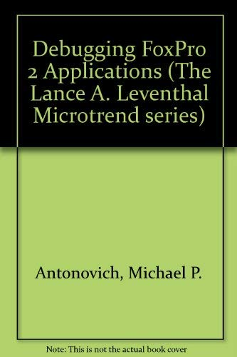 Debugging & Maintaining Foxpro Applications (Lance A. Leventhal Microtrend Series): Michael P. ...