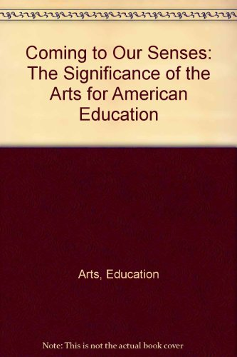 9780915400706: Coming to Our Senses: The Significance of the Arts for American Education