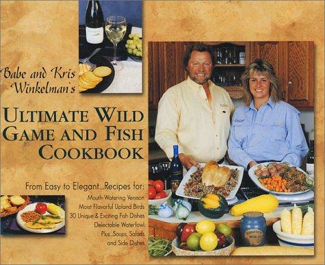 Babe & Kris Winkelman's Ultimate Wild Game: Winkelman, Kris