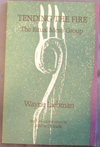 Tending the Fire: The Ritual Men's Group: Wayne Liebman