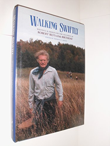 9780915408481: Walking Swiftly: Writings & Images on the Occasion of Robert Bly's 65th Birthday