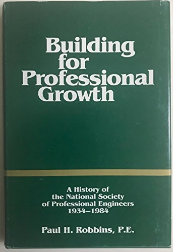 Building for Professional Growth: A History of the National Society of Professional Engineers, 1934...
