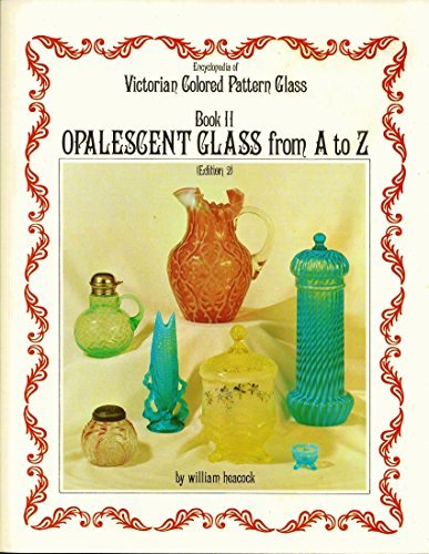 9780915410033: Encyclopedia of Victorian Colored Pattern Glass: Book II : Opalescent Glass from A to Z/With Price Guide