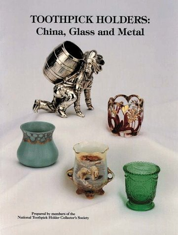 Toothpick Holders: China, Glass and Metal: National Toothpick Holder Collector's Society