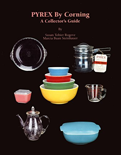 Pyrex by Corning: A Collector's Guide: Rogove, Susan Tobier;