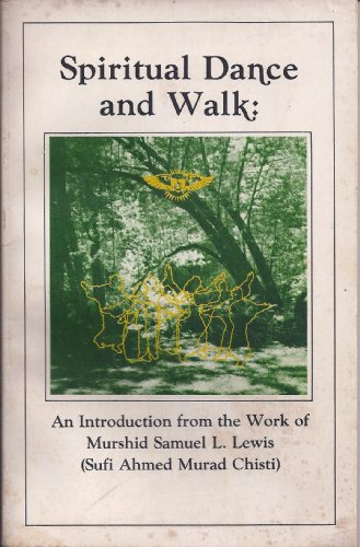 9780915424054: Spiritual dance and walk: An introduction from the work of Murshid Samuel L. Lewis (Sufi Ahmed Murad Chisti)