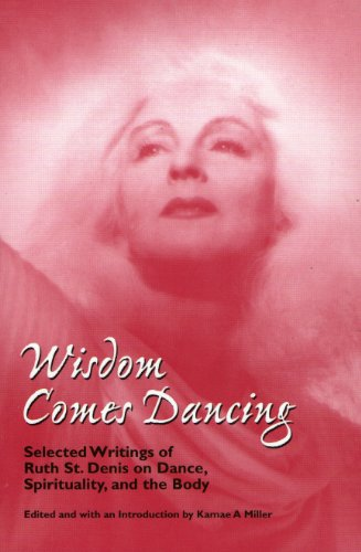 9780915424146: Wisdom Comes Dancing: Selected Writings of Ruth St. Denis on Dance, Spirituality, and the Body