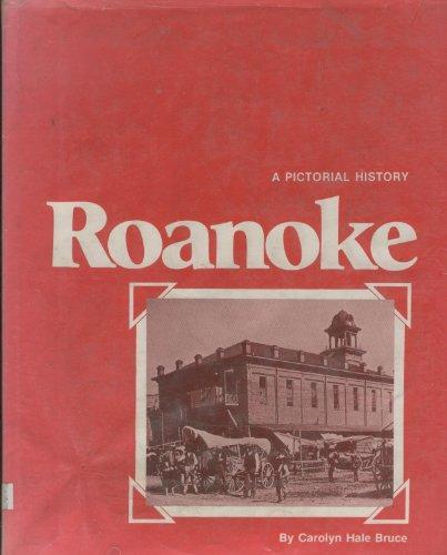 Roanoke: A pictorial history: Bruce, Carolyn Hale