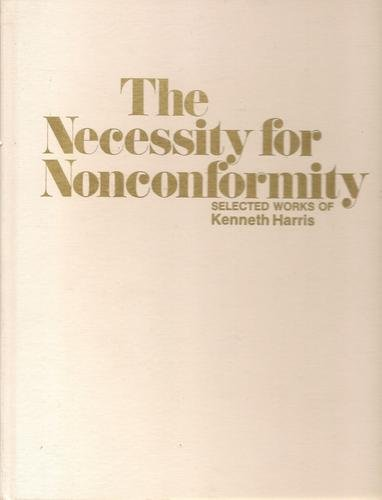 The Necessity for Nonconformity: Selected Works of Kenneth Harris. Designed by Edward A. Conner: ...