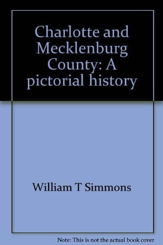 Charlotte and Mecklenburg County: A pictorial history: Simmons, William T