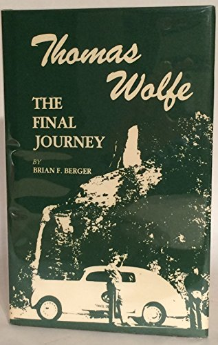 Thomas Wolfe: The Final Journey: Brian F. Berger
