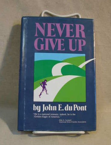 9780915463596: Never Give Up