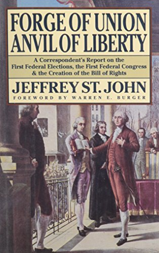 Forge of Union Anvil of Liberty: A Correspondent's Report on the First Federal Elections, the Fir...